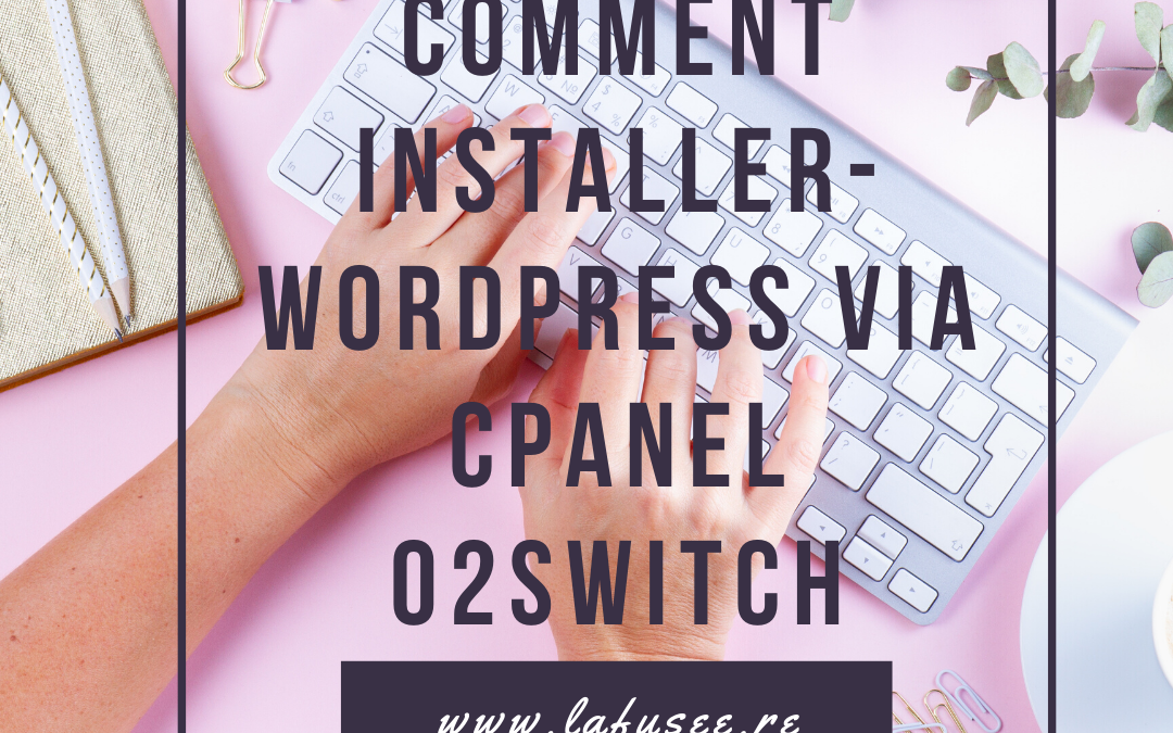 Comment installer WordPress Via CPanel (O2switch)